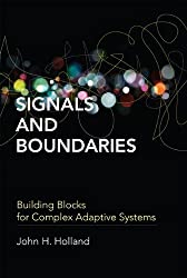 Signals and Boundaries: Building Blocks for Complex Adaptive Systems (MIT Press) by John H. Holland (2014-01-10)