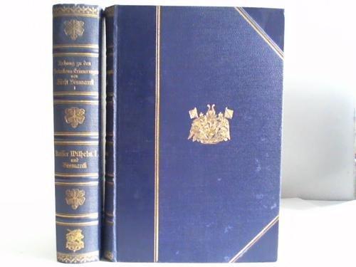 Anhang zu den Gedanken und Erinnerungen von Otto Fürst von Bismarck: Kaiser Wilhelm II und Bismarck / Aus Bismarcks Briefwechsel. . 2 Bände