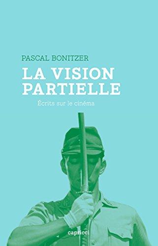 La vision partielle : Ecrits sur le cinéma