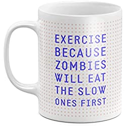 Exercise Because Zombies Will Eat The Slow Workout Cardio Running Sport Motivation 11 ounce Ceramic Tea Coffee Mug Taza