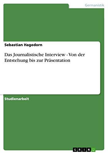 Das Journalistische Interview - Von der Entstehung bis zur Präsentation (German Edition)
