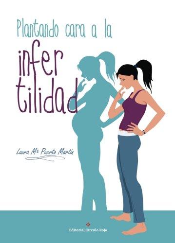 Plantando cara a la infertilidad por Laura María Puerto Martín