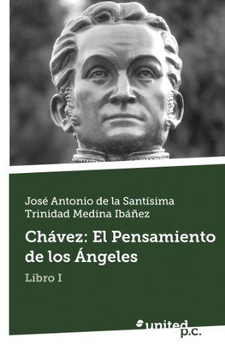 Chávez: El Pensamiento de los Ángeles: Libro I por José Antonio Santísima Trinidad Medina de la Ibáñez