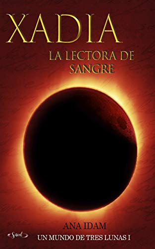 Leer Gratis Xadia, la lectora de sangre. (Un mundo de tres lunas 1) de Ana Idam