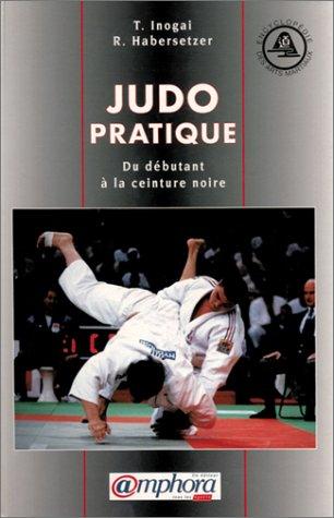 Judo pratique. Du dbutant  la ceinture noire