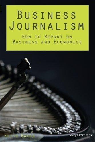 Business Journalism: How to Report on Business and Economics 1st edition by Hayes, Keith (2013) Paperback