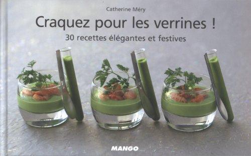 Craquez pour les verrines ! : 30 recettes élégantes et festives par Catherine Méry