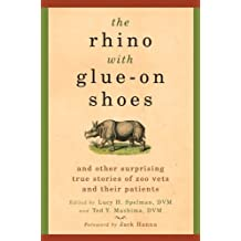 The Rhino with Glue-On Shoes: And Other Surprising True Stories of Zoo Vets and their Patients (English Edition)