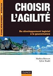 Choisir l'agilité- Du développement logiciel à la gouvernance : Du développement logiciel à la gouvernance (Etude, développement et intégration)