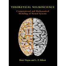 Theoretical Neuroscience: Computational and Mathematical Modeling of Neural Systems (Computational Neuroscience)