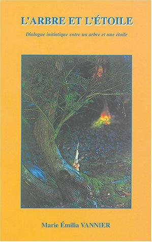 L'arbre et l'étoile : Dialogue initiatique entre un arbre et une étoile par Vannier Marie Emilia