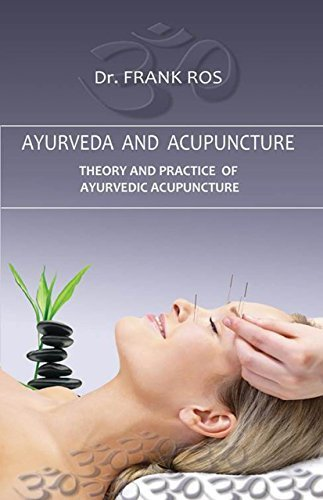 Ayurveda and Acupuncture: Theory and Practice of Ayurvedic Acupuncture by Ros, Dr. Frank (2015) Paperback