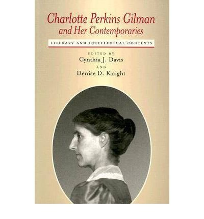 [(Charlotte Perkins Gilman and Her Contemporaries: Literary and Intellectual Contexts)] [Author: Cynthia J. Davis] published on (May, 2004)