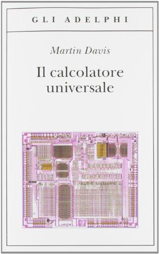 Il calcolatore universale. Da Leibniz a Turing