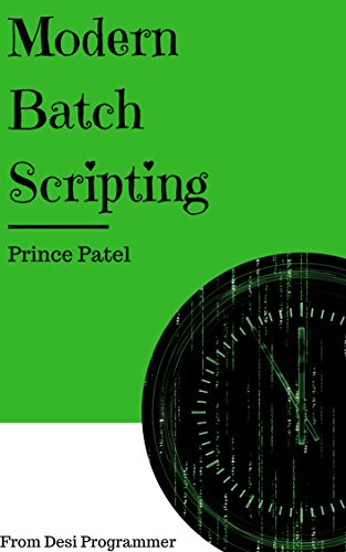 Modern Batch Scripting: A Basic Guide To Modern Batch Scripting By Prince Patel (English Edition)