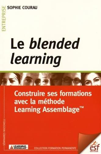 Le blended learning : Construire ses formations avec la méthode Learning Assemblage par Sophie Courau