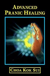 Advanced Pranic Healing: A Practical Manual on Color Pranic Healing by Choa Kok Sui (1995-09-02)