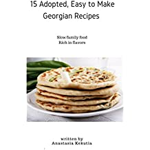 Adopted, Easy to Make Georgian Recipes: Slow family food, Rich in flavors (English Edition)