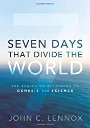 Seven Days That Divide the World: The Beginning According to Genesis and Science by John C. Lennox (2011-08-27)