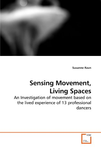 Sensing Movement, Living Spaces: An Investigation of movement based on the lived experience of 13 professional dancers por Susanne Ravn