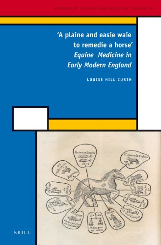 'a Plaine and Easie Waie to Remedie a Horse': Equine Medicine in Early Modern England (History of Science and Medicine Library) por Louise Hill Curth