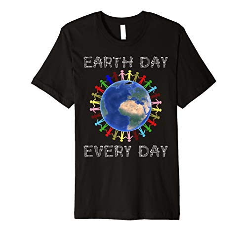 Earth Day Every Day Funny Science Nature Environment T-Shirt