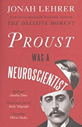 Proust Was a Neuroscientist by Jonah Lehrer (2012-04-19)