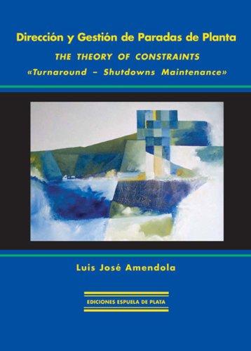 Dirección y gestión de paradas de planta: The Theory of Constraints por Luis José Amendola
