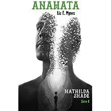 Anahata: Mathilda Shade - Livre 4