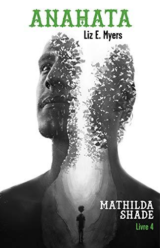 Anahata: Mathilda Shade - Livre 4 par  Librinova