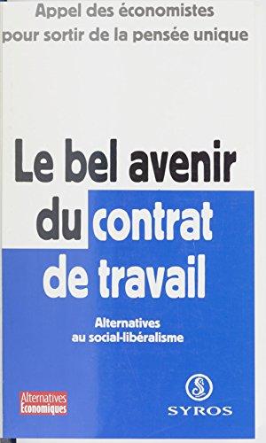 Le bel avenir du contrat de travail : alternatives au social-libralisme: Appel des conomistes pour sortir de la pense unique