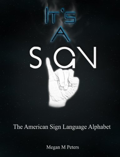 It's A Sign: The American Sign Language Alphabet (American Sign Language Alphabet)