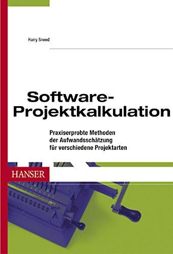 Software-Projektkalkulation: Praxiserprobte Methoden der Aufwandsschätzung für verschiedene Projektarten