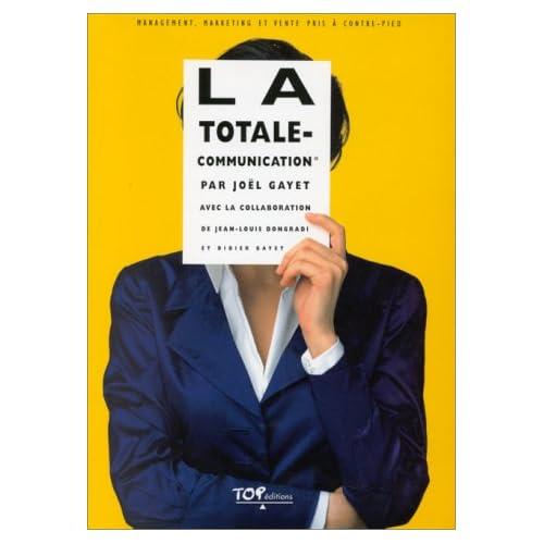 LA TOTALE-COMMUNICATION. Management, marketing et vente pris à contre-pied