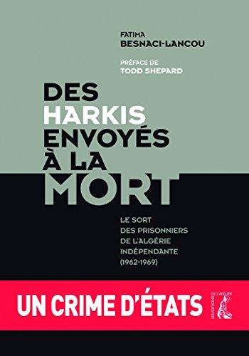 Des harkis envoyés à la mort: Le sort des prisonniers de l'Algérie indépendante (1962-1969) (HISTOIRE HC) par Fatima Besnaci-Lancou