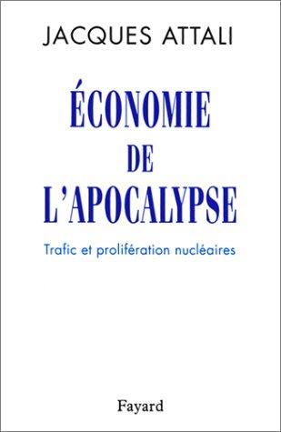 Économie de lapocalypse: Trafic et prolifération nucléaires par Jacques Attali