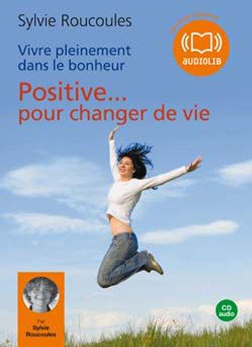 Vivre pleinement dans le bonheur : Positive pour changer de vie (z) - Audio livre 1CD audio