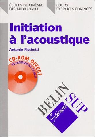 Initiation à l'acoustique. Avec CD-ROM par Antonio Fischetti