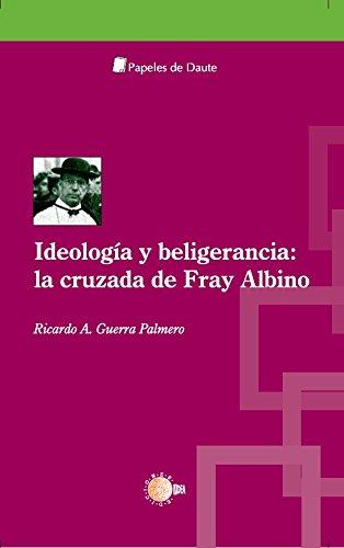 Ideologia y beligerancia: La cruzada de Fray Albino (Papeles de Daute) por Ricardo Alberto Guerra Palmero