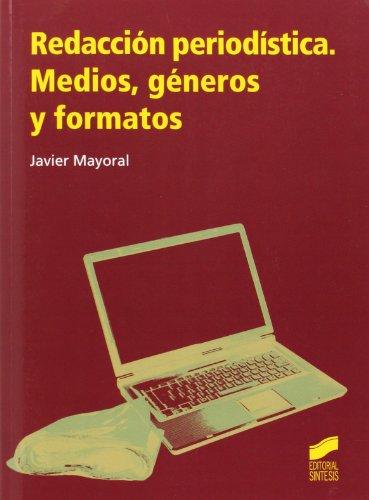 Redacción periodística: medios, géneros y formatos por Javier Mayoral Sánchez