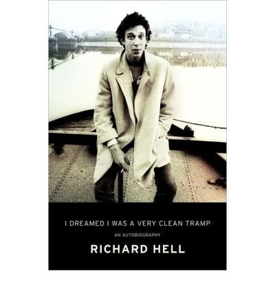 [(I Dreamed I Was a Very Clean Tramp: An Autobiography )] [Author: Richard Hell] [Dec-2013]