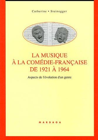 La musique  la Comdie Franaise de 1921  1964 : Aspects de l'volution d'un genre