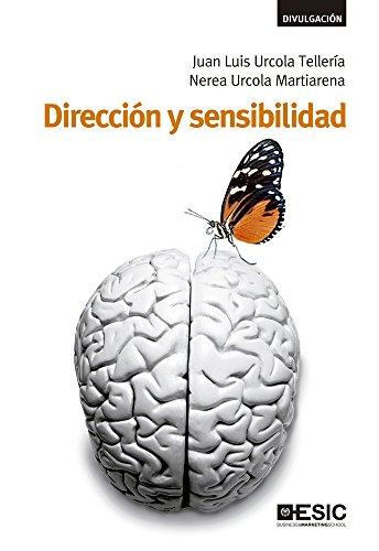 Dirección y sensibilidad. Cómo vivir y dirigir con pasión, vocación y sentido común (Libros profesionales)