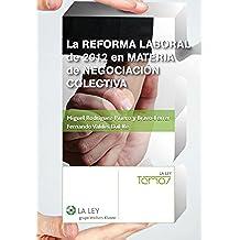 La reforma laboral de 2012 en materia de negociación colectiva (Temas La Ley)