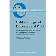 Galileo's Logic of Discovery and Proof: The Background, Content, and Use of His Appropriated Treatises on Aristotle's Posterior Analytics: The in the Philosophy and History of Science