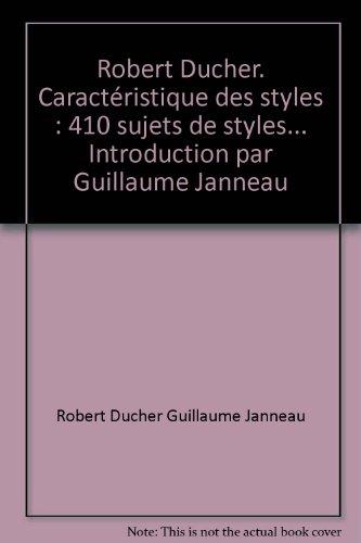 Robert Ducher. Caractristique des styles : 410 sujets de styles... Introduction par Guillaume Janneau
