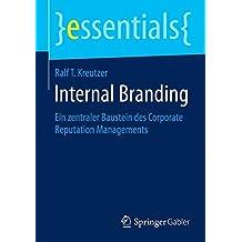 Internal Branding: Ein zentraler Baustein des Corporate Reputation Managements (essentials) (German Edition)