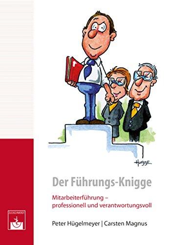 Der Führungs-Knigge: Mitarbeiterführung - professionell und verantwortungsvoll
