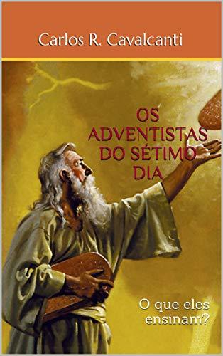 OS ADVENTISTAS DO SÉTIMO DIA: O que eles ensinam? (Portuguese Edition) por Carlos R. Cavalcanti