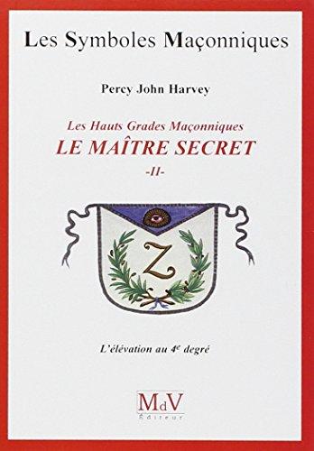 Le maître secret : Tome 2, L'élévation au 4e degré par Percy John Harvey